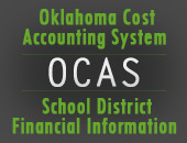 Oklahoma Cost Accounting System | OCAS | School District Financial Information
